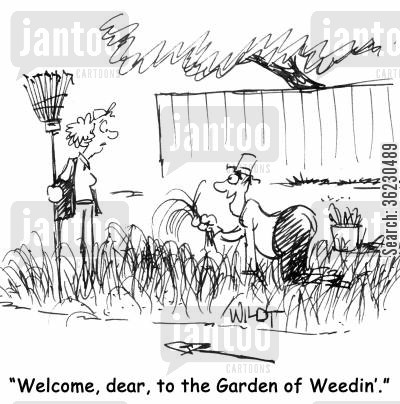 'Welcome, dear, to the Garden of Weedin'.'